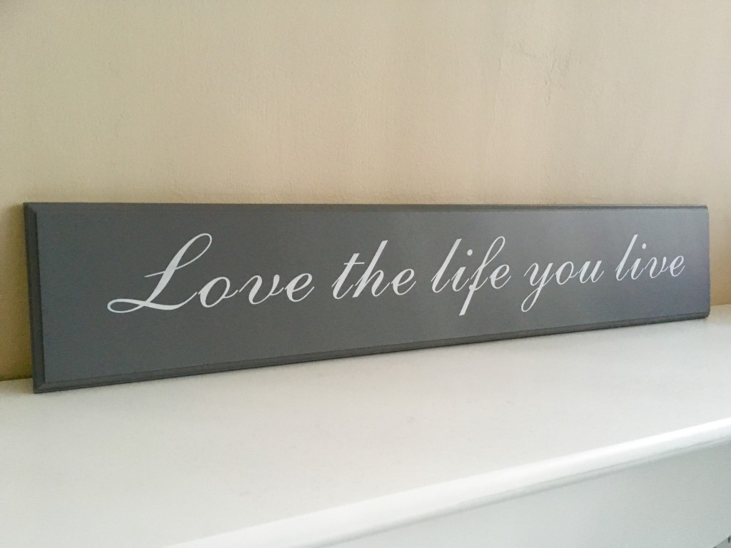 Love the life you live plaque