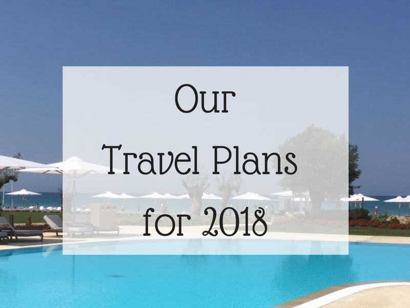 Our travel plans for 2018