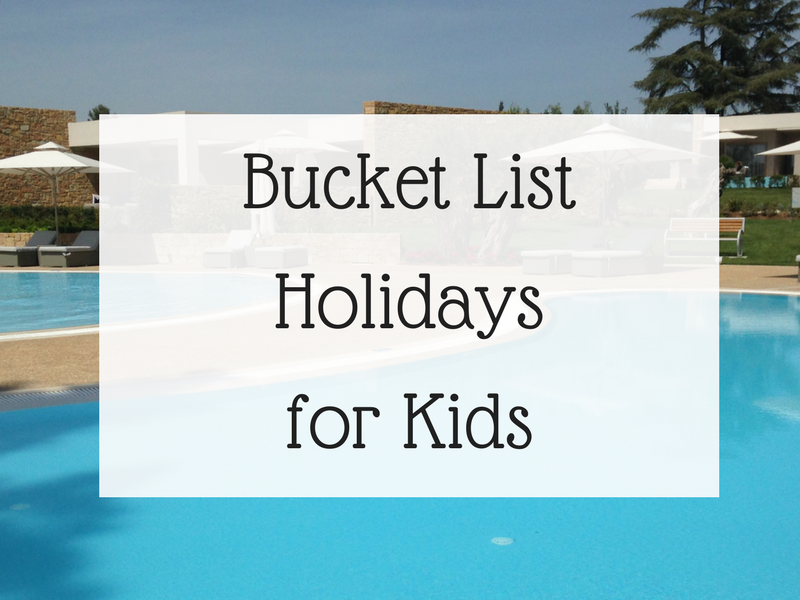 Bucket List Holidays for Kids