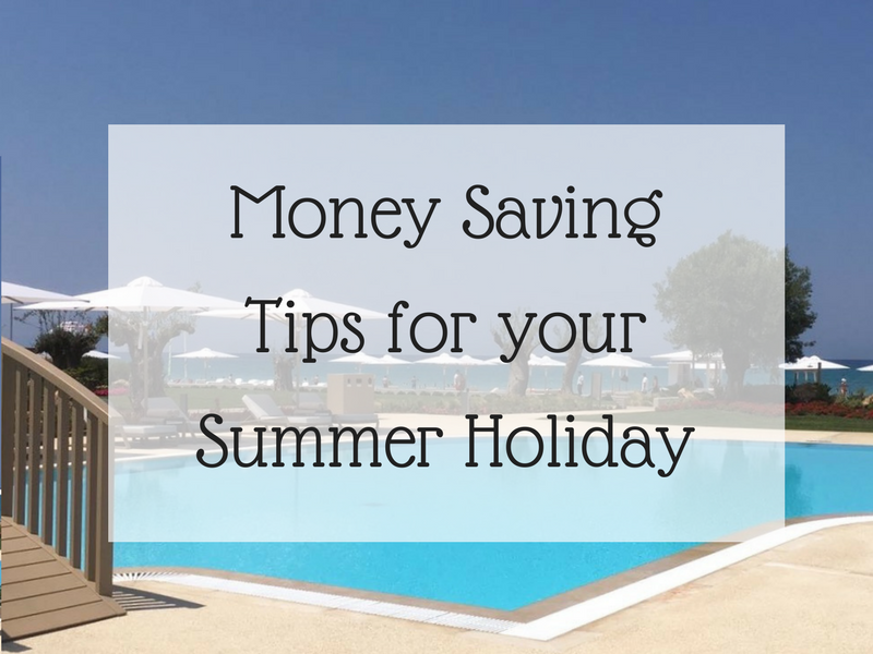 Money Saving Tips for your Summer Holidays