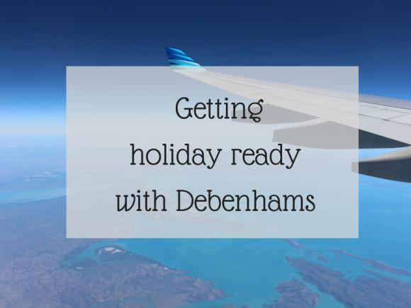 Getting holiday ready with Debenhams
