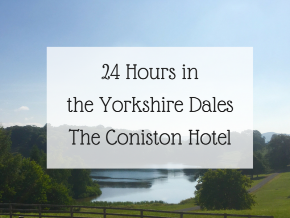 24 hours in the Yorkshire Dales - The Coniston Hotel
