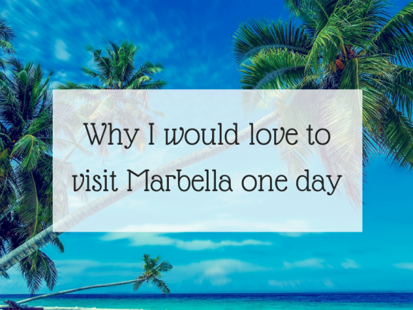 Why I would love to visit Marbella one day