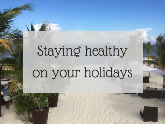 Staying healthy on your holidays