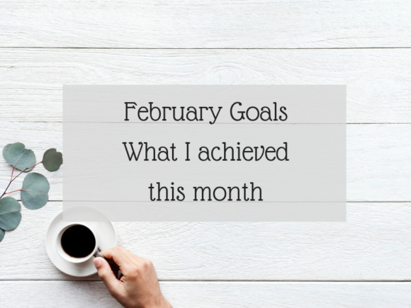 February Goals - What I achieved