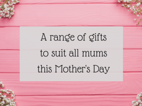 A range of gifts to suit all mums this Mother's Day
