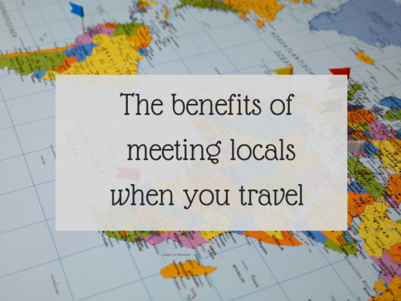 The benefits of meeting locals when you travel
